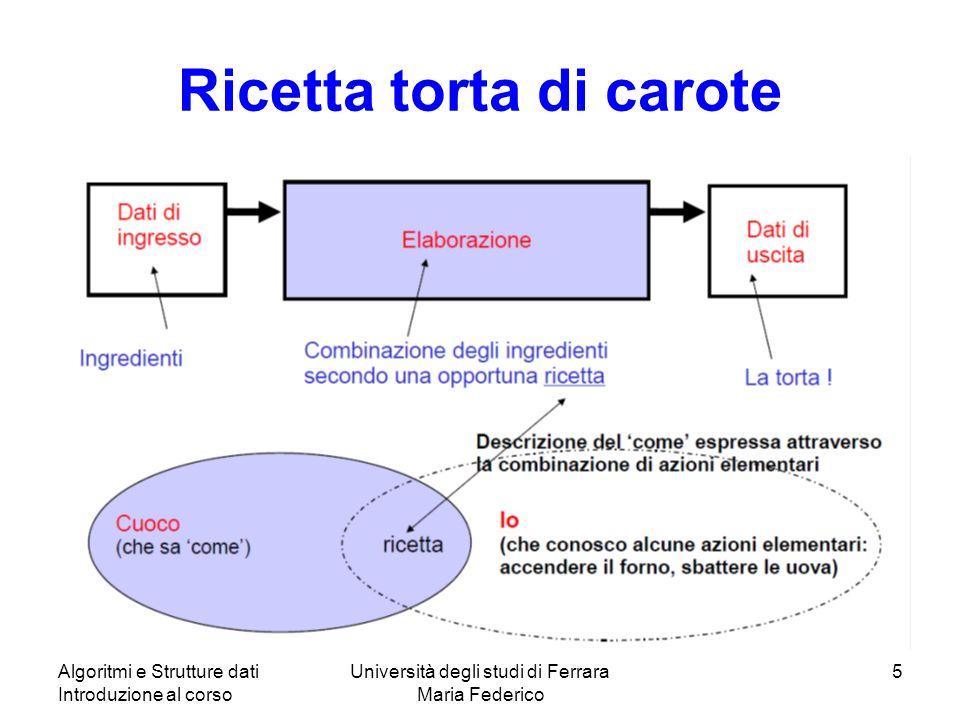 Algoritmi e Strutture dati Introduzione al corso Università degli studi di Ferrara Maria Federico 5 Ricetta torta di carote