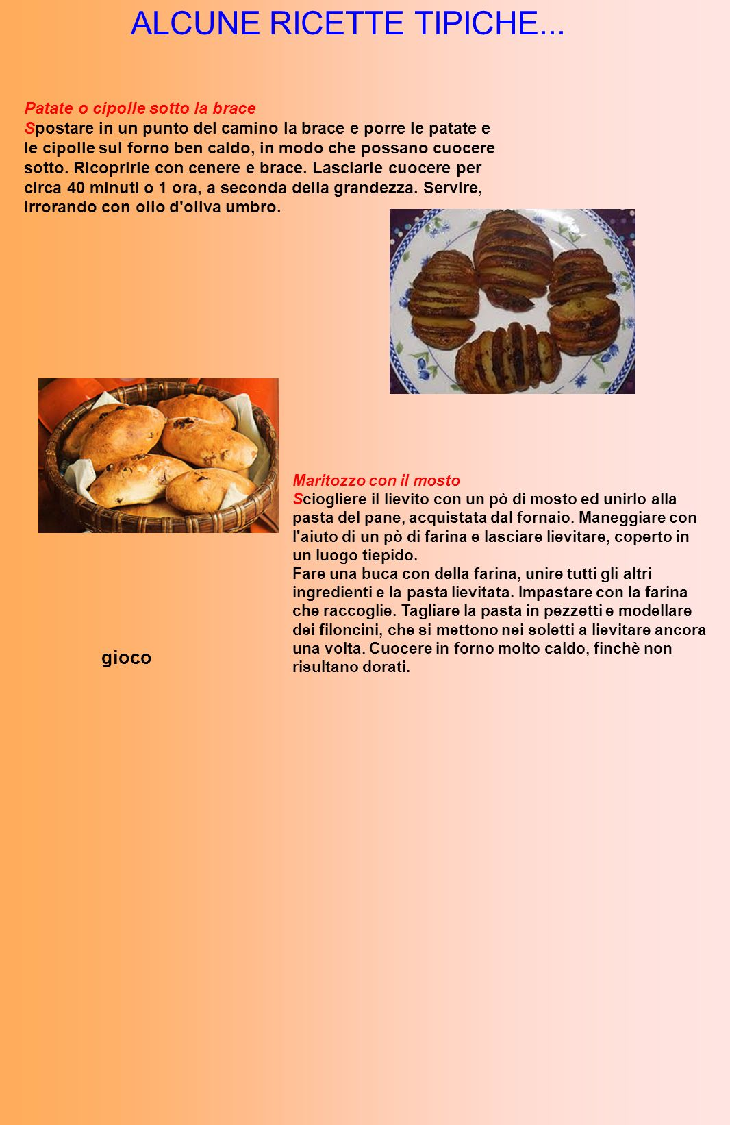 ALCUNE RICETTE TIPICHE... Patate o cipolle sotto la brace Spostare in un punto del camino la brace e porre le patate e le cipolle sul forno ben caldo,