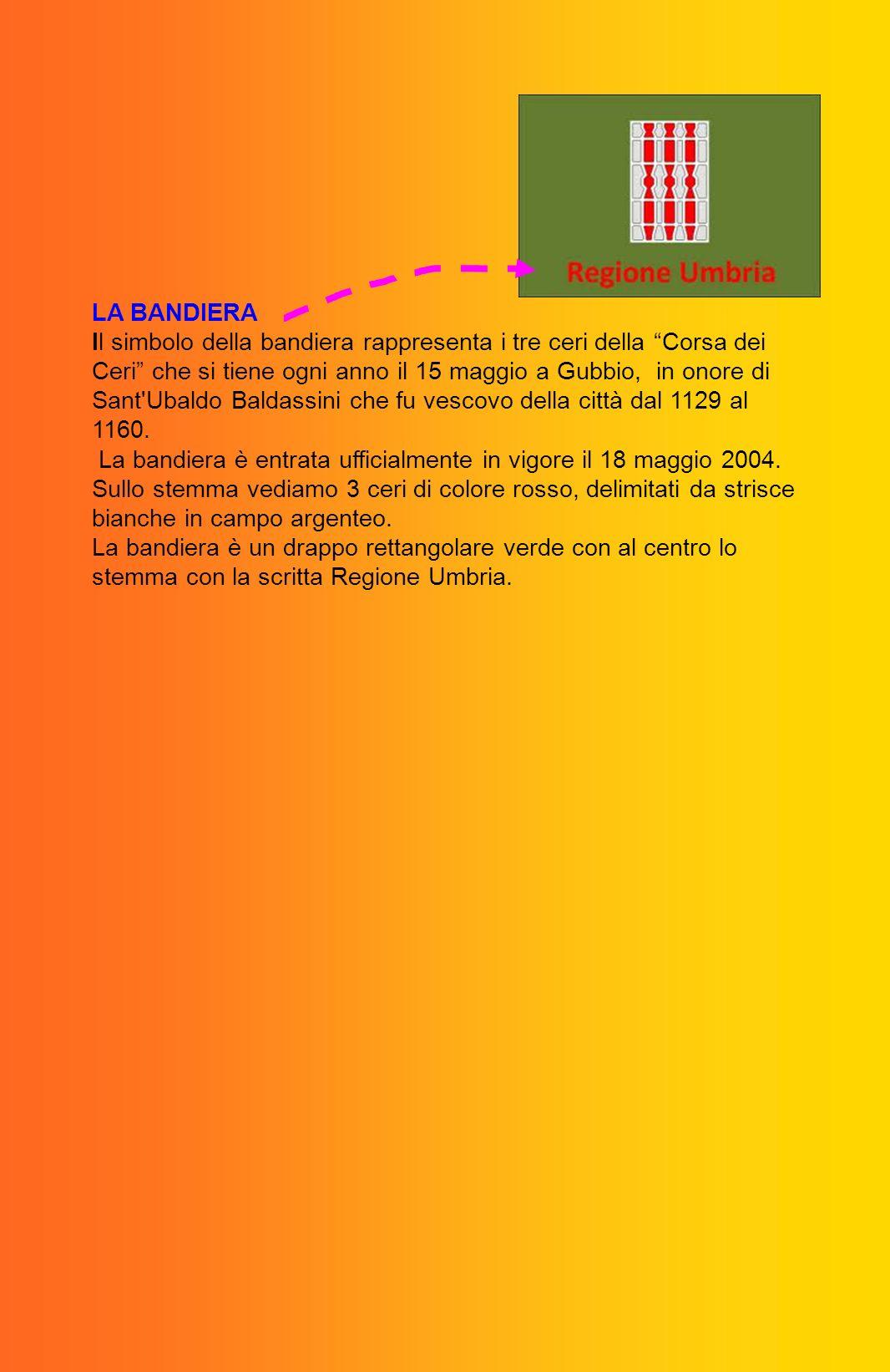 LA BANDIERA Il simbolo della bandiera rappresenta i tre ceri della Corsa dei Ceri che si tiene ogni anno il 15 maggio a Gubbio, in onore di Sant'Ubald