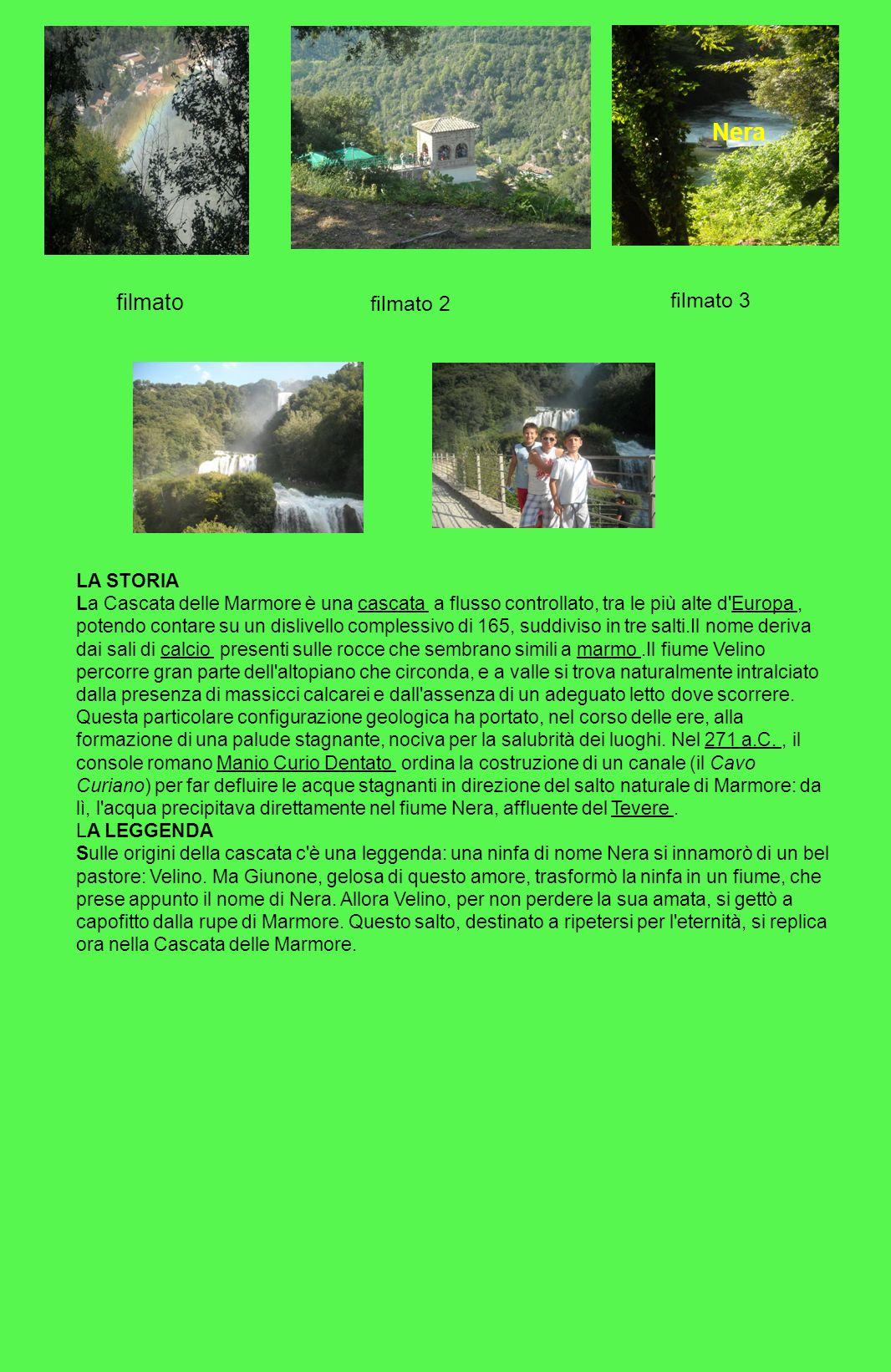 filmato Nera filmato 3 filmato 2 LA STORIA La Cascata delle Marmore è una cascata a flusso controllato, tra le più alte d'Europa, potendo contare su u