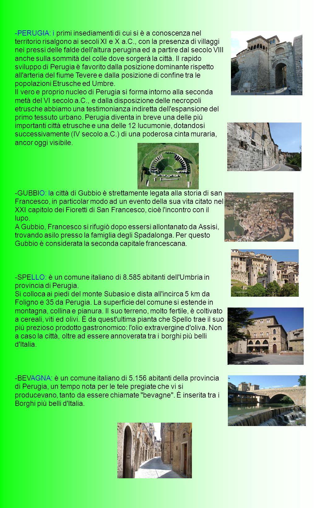 -PERUGIA: i primi insediamenti di cui si è a conoscenza nel territorio risalgono ai secoli XI e X a.C., con la presenza di villaggi nei pressi delle f