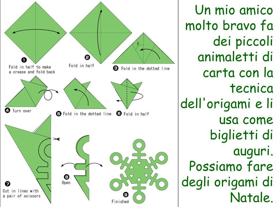 Un mio amico molto bravo fa dei piccoli animaletti di carta con la tecnica dell'origami e li usa come biglietti di auguri. Possiamo fare degli origami