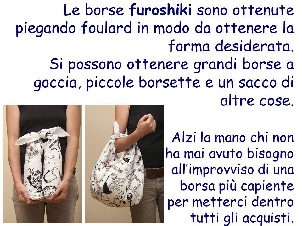 Le borse furoshiki sono ottenute piegando foulard in modo da ottenere la forma desiderata. Si possono ottenere grandi borse a goccia, piccole borsette