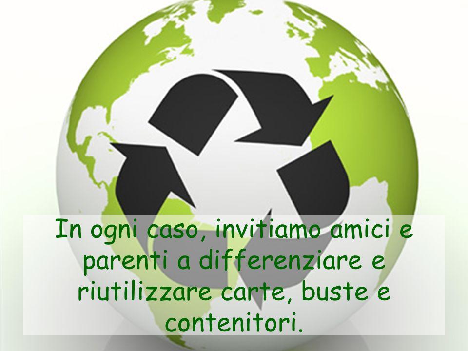 In ogni caso, invitiamo amici e parenti a differenziare e riutilizzare carte, buste e contenitori.
