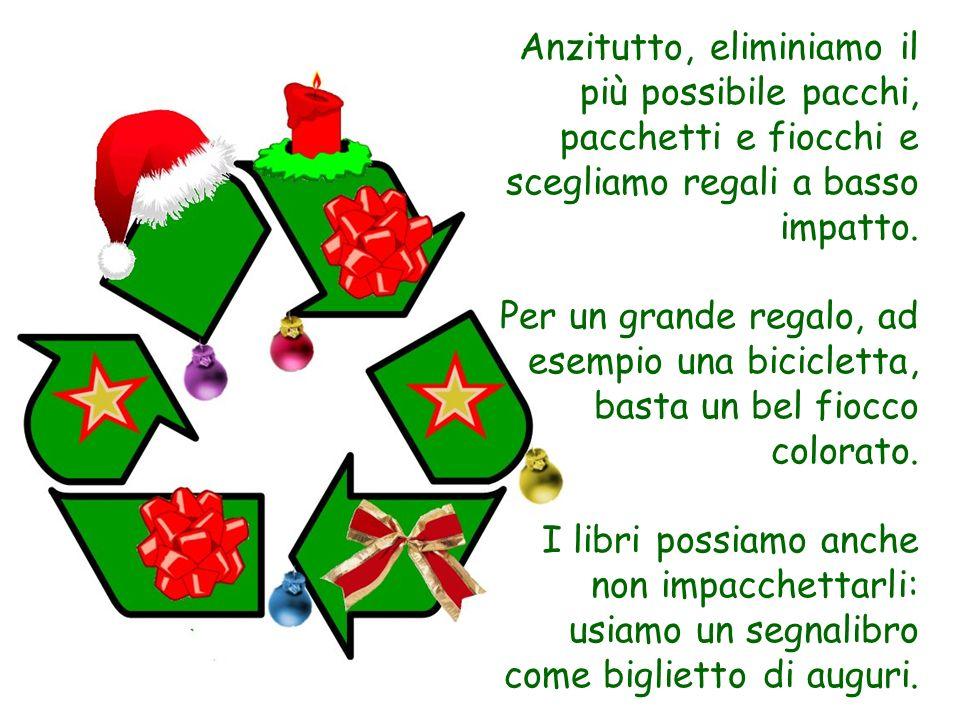 Anzitutto, eliminiamo il più possibile pacchi, pacchetti e fiocchi e scegliamo regali a basso impatto. Per un grande regalo, ad esempio una bicicletta