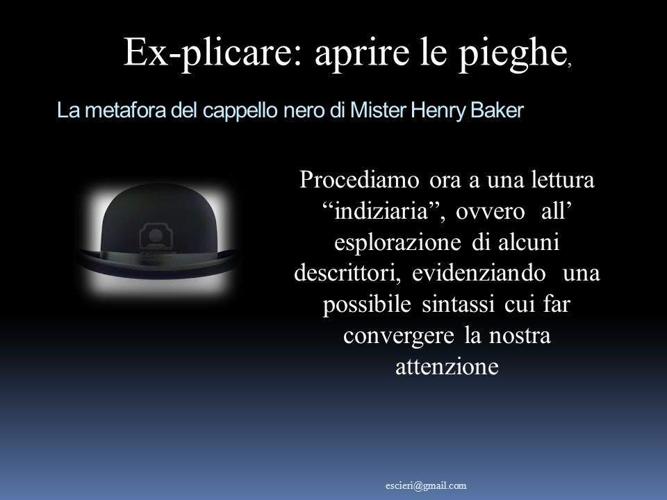 La metafora del cappello nero di Mister Henry Baker Procediamo ora a una letturaindiziaria, ovvero all esplorazione di alcuni descrittori, evidenziand