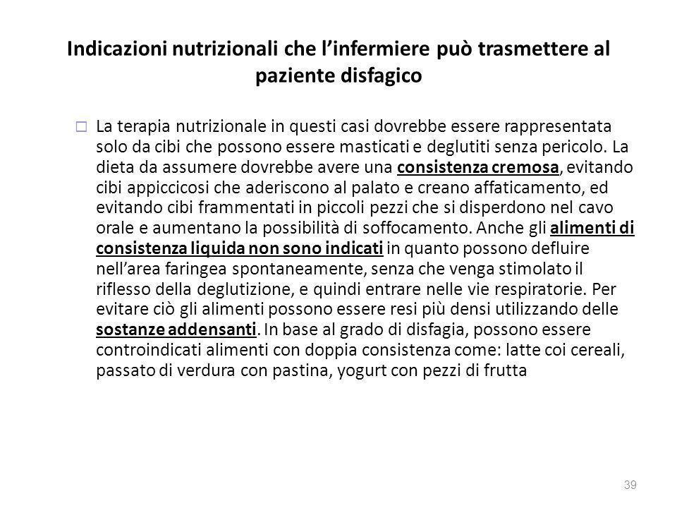 Indicazioni nutrizionali che linfermiere può trasmettere al paziente disfagico La terapia nutrizionale in questi casi dovrebbe essere rappresentata so
