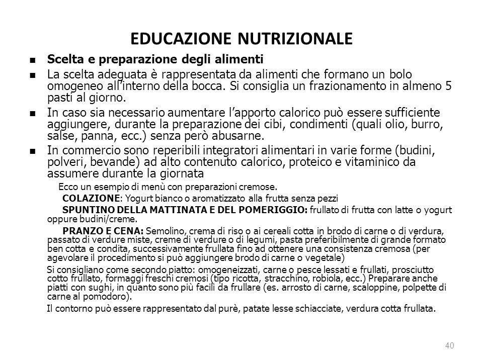 EDUCAZIONE NUTRIZIONALE Scelta e preparazione degli alimenti La scelta adeguata è rappresentata da alimenti che formano un bolo omogeneo allinterno de