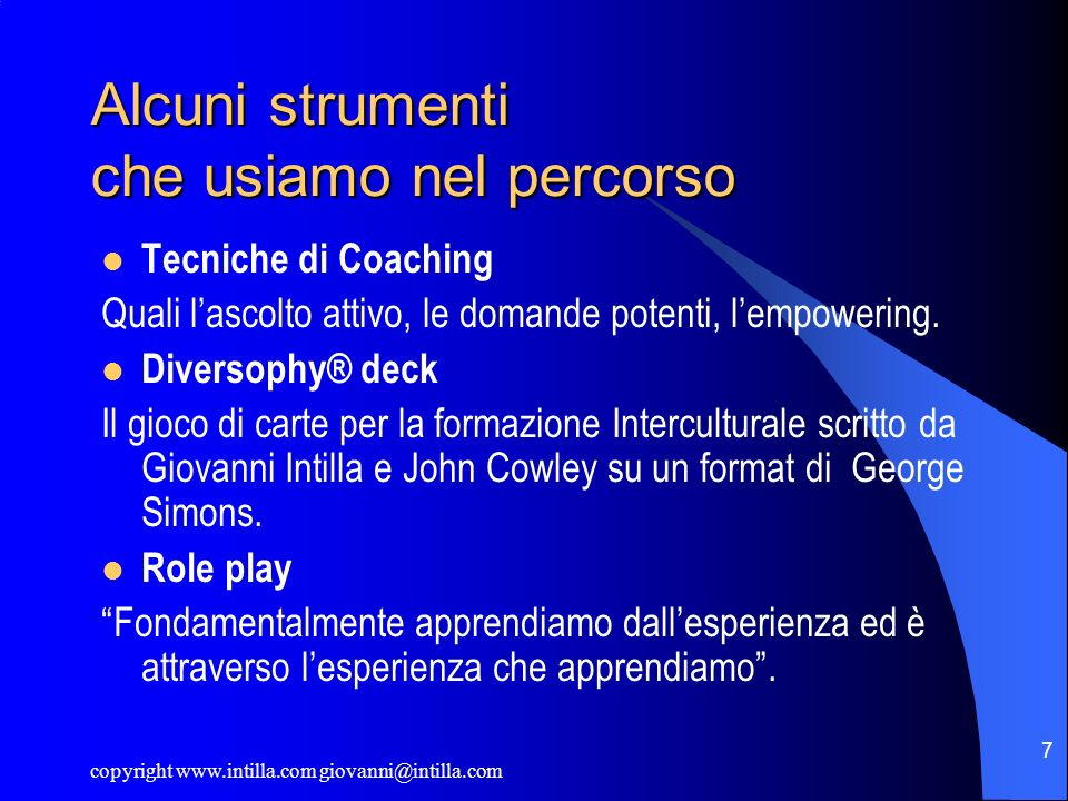 copyright www.intilla.com giovanni@intilla.com 7 Alcuni strumenti che usiamo nel percorso Tecniche di Coaching Quali lascolto attivo, le domande poten