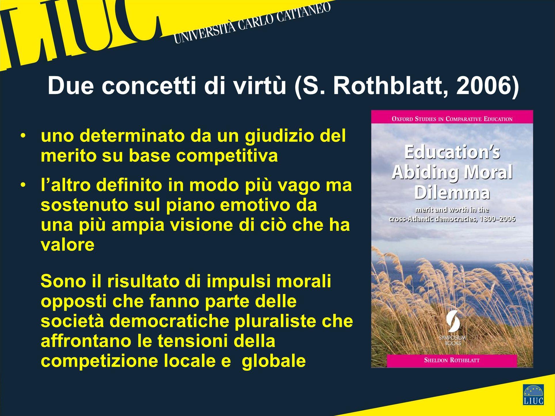 Due concetti di virtù (S. Rothblatt, 2006) uno determinato da un giudizio del merito su base competitiva laltro definito in modo più vago ma sostenuto