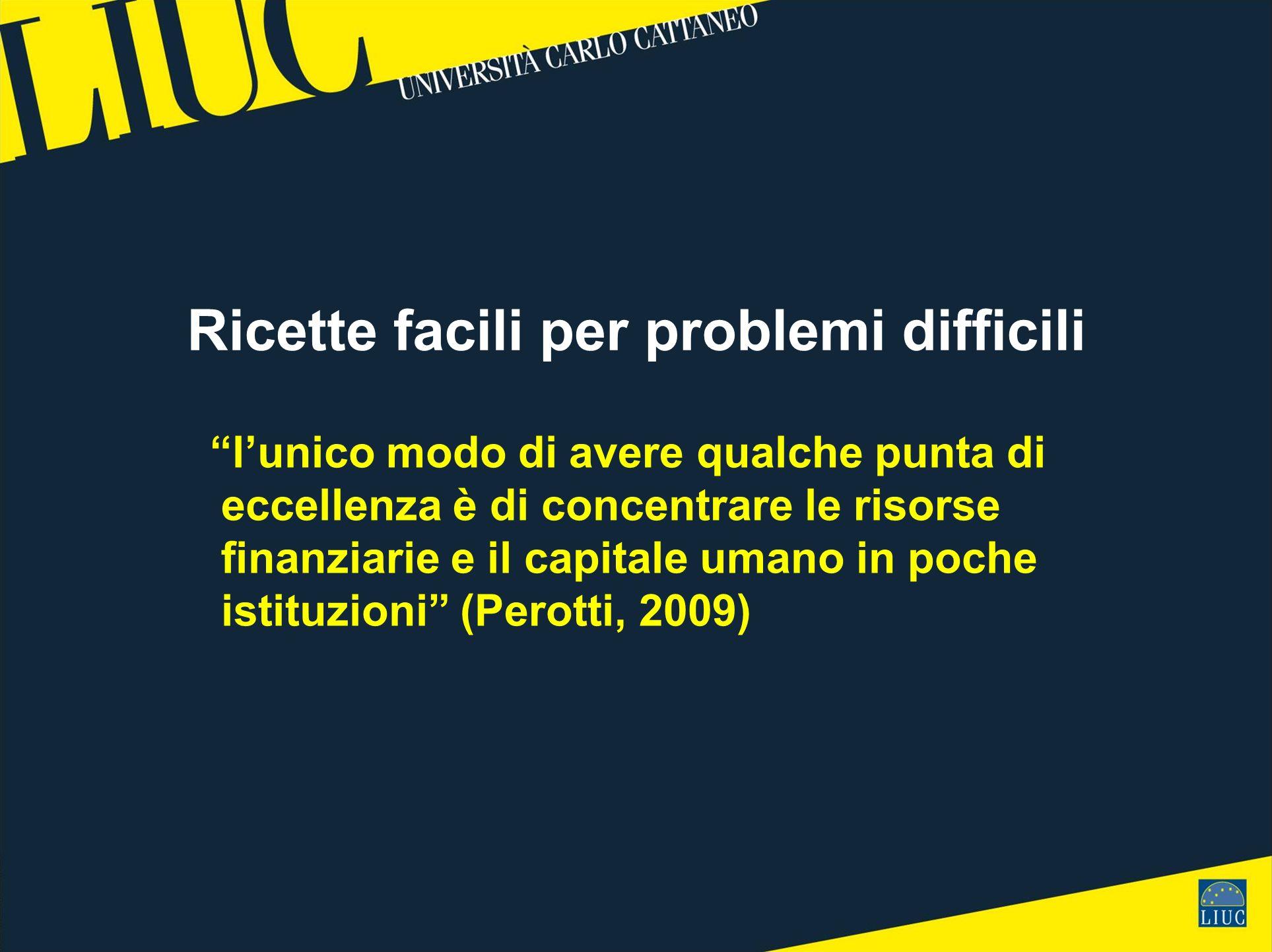 lunico modo di avere qualche punta di eccellenza è di concentrare le risorse finanziarie e il capitale umano in poche istituzioni (Perotti, 2009) Rice