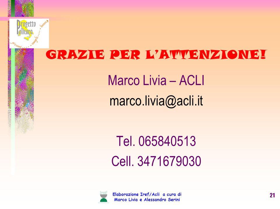 Elaborazione Iref/Acli a cura di Marco Livia e Alessandro Serini 21 GRAZIE PER LATTENZIONE.