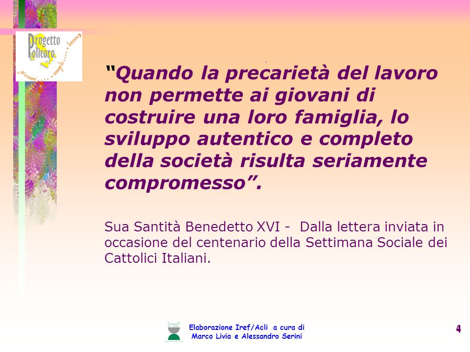 Elaborazione Iref/Acli a cura di Marco Livia e Alessandro Serini 5 Scrive Bagnasco di recente: «La Chiesa non ha ricette tecniche, ma il Papa ha bene evidenziato un principio, quello della dignità della persona, che deve rimanere centrale.