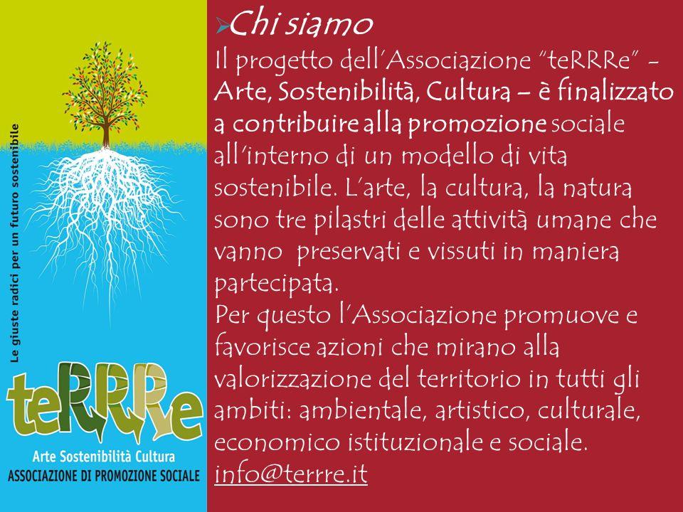 Chi siamo Il progetto dellAssociazione teRRRe - Arte, Sostenibilità, Cultura – è finalizzato a contribuire alla promozione sociale all interno di un modello di vita sostenibile.