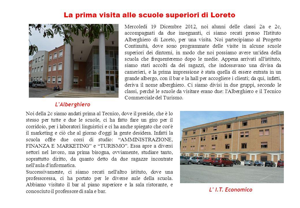 La prima visita alle scuole superiori di Loreto Mercoledì 19 Dicembre 2012, noi alunni delle classi 2a e 2c, accompagnati da due insegnanti, ci siamo recati presso l Istituto Alberghiero di Loreto, per una visita.