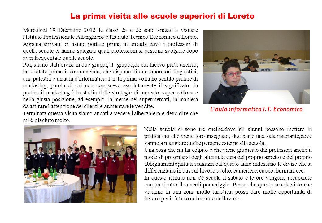 Mercoledì 19 Dicembre 2012 le classi 2a e 2c sono andate a visitare l'Istituto Professionale Alberghiero e l'Istituto Tecnico Economico a Loreto. Appe