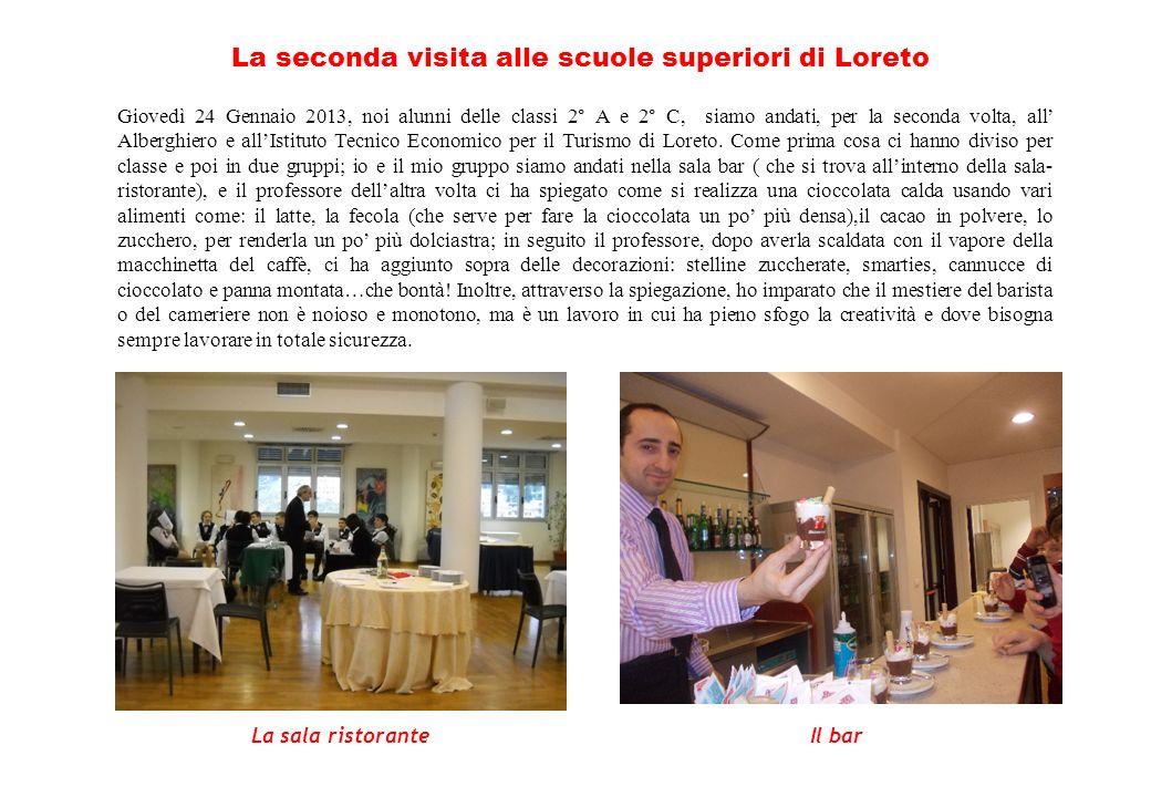 Giovedì 24 Gennaio 2013, noi alunni delle classi 2° A e 2° C, siamo andati, per la seconda volta, all Alberghiero e allIstituto Tecnico Economico per il Turismo di Loreto.