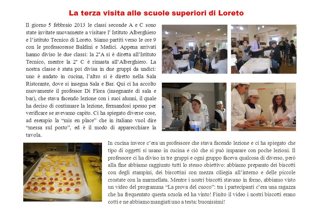 La terza visita alle scuole superiori di Loreto Il giorno 5 febbraio 2013 le classi seconde A e C sono state invitate nuovamente a visitare l Istituto Alberghiero e listituto Tecnico di Loreto.