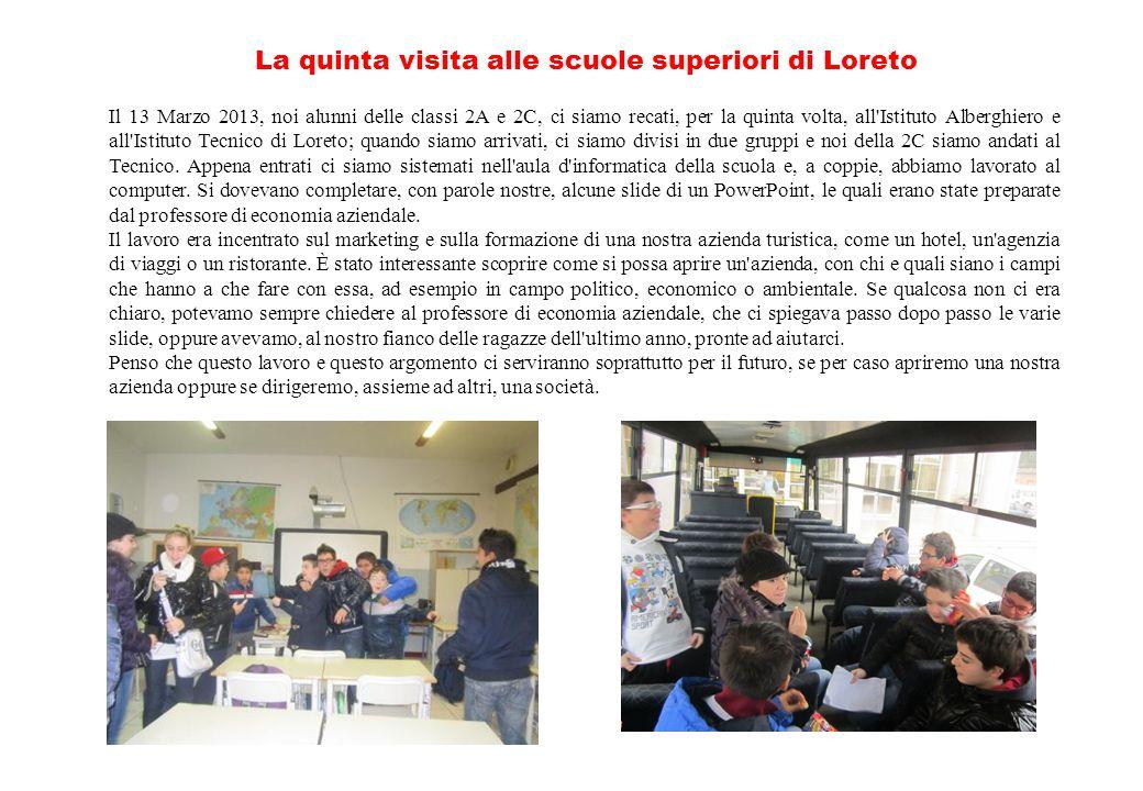 Il 13 Marzo 2013, noi alunni delle classi 2A e 2C, ci siamo recati, per la quinta volta, all'Istituto Alberghiero e all'Istituto Tecnico di Loreto; qu