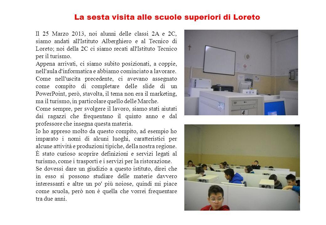 Il 25 Marzo 2013, noi alunni delle classi 2A e 2C, siamo andati all'Istituto Alberghiero e al Tecnico di Loreto; noi della 2C ci siamo recati all'Isti