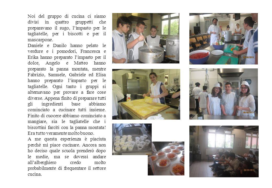 Noi del gruppo di cucina ci siamo divisi in quattro gruppetti che preparavano il sugo, limpasto per le tagliatelle, per i biscotti e per il mascarpone.
