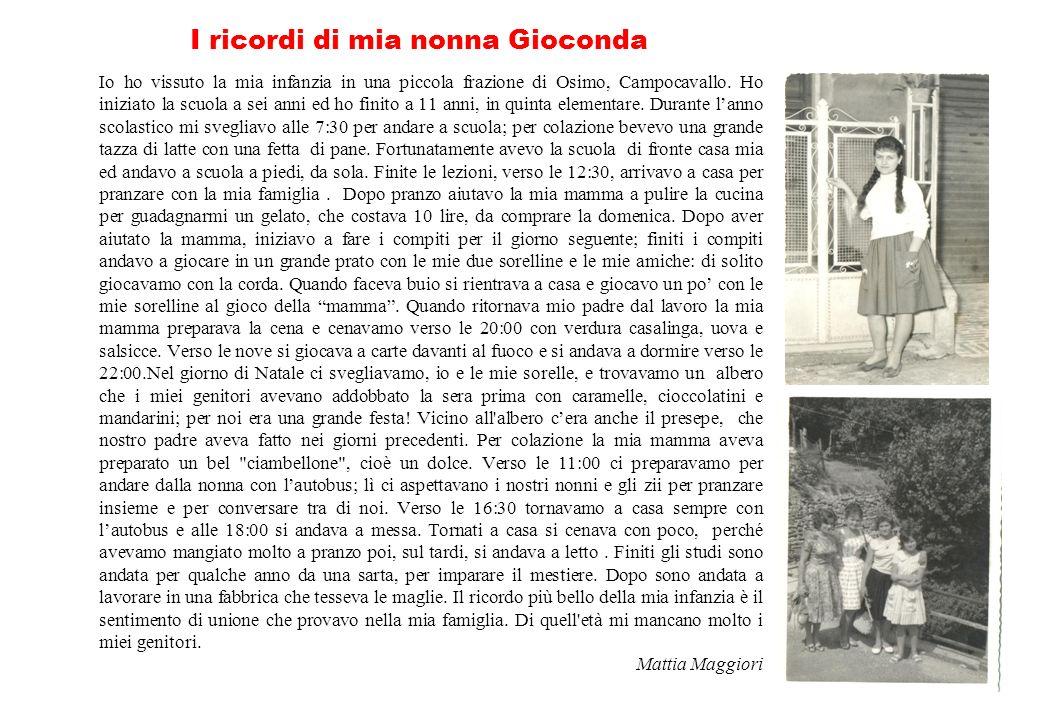 I ricordi di mia nonna Gioconda Io ho vissuto la mia infanzia in una piccola frazione di Osimo, Campocavallo. Ho iniziato la scuola a sei anni ed ho f