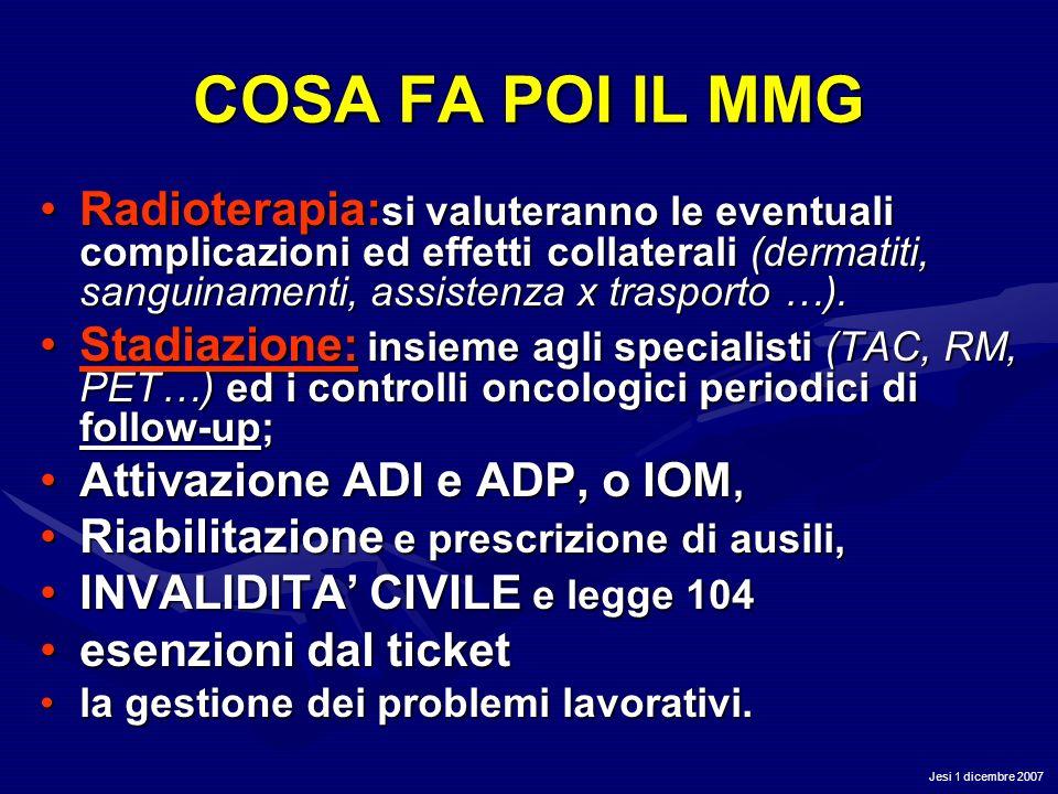 Jesi 1 dicembre 2007 COSA FA POI IL MMG Radioterapia: si valuteranno le eventuali complicazioni ed effetti collaterali (dermatiti, sanguinamenti, assi