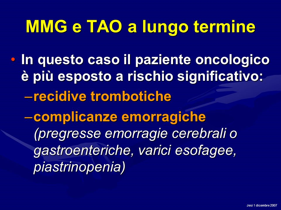 Jesi 1 dicembre 2007 MMG e TAO a lungo termine In questo caso il paziente oncologico è più esposto a rischio significativo:In questo caso il paziente