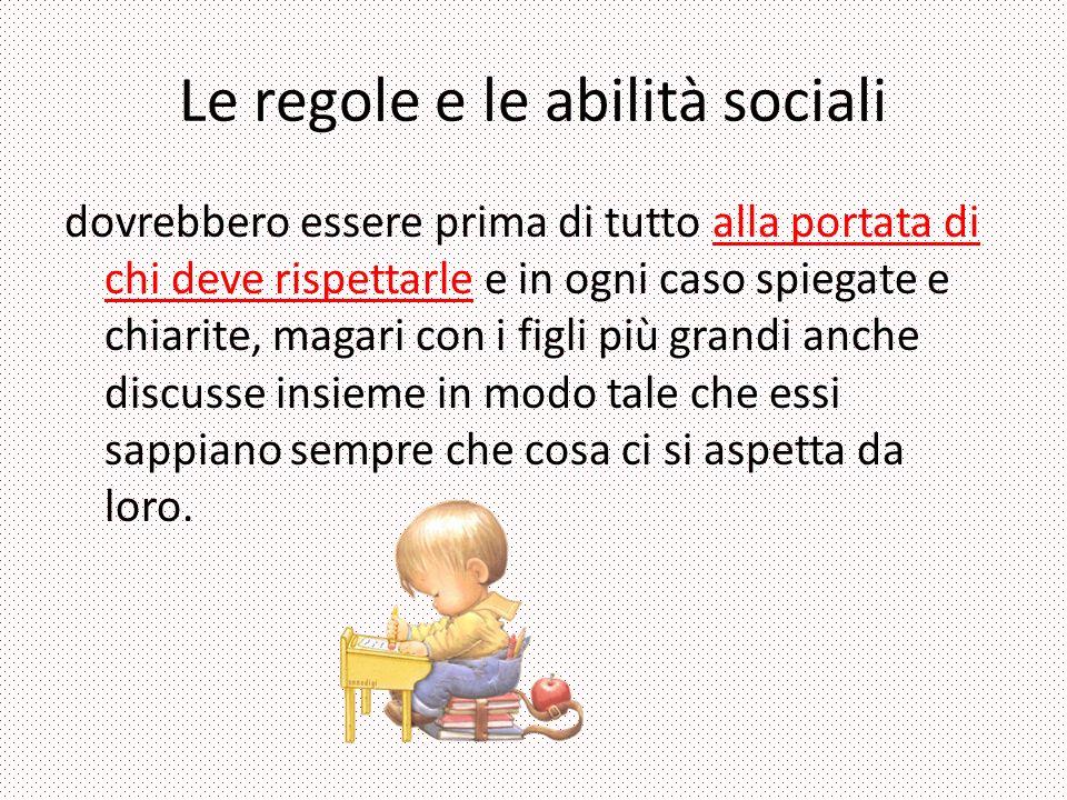 Le regole e le abilità sociali dovrebbero essere prima di tutto alla portata di chi deve rispettarle e in ogni caso spiegate e chiarite, magari con i