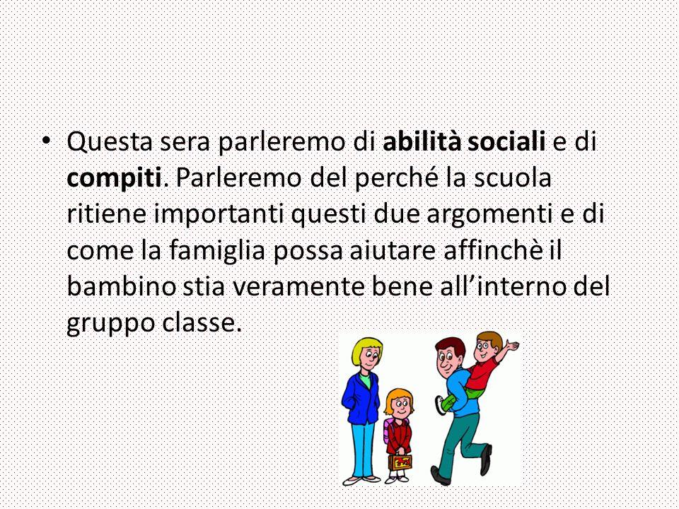 Questa sera parleremo di abilità sociali e di compiti. Parleremo del perché la scuola ritiene importanti questi due argomenti e di come la famiglia po