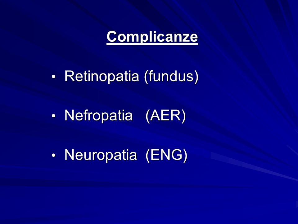 Complicanze Retinopatia (fundus) Retinopatia (fundus) Nefropatia (AER) Nefropatia (AER) Neuropatia (ENG) Neuropatia (ENG)