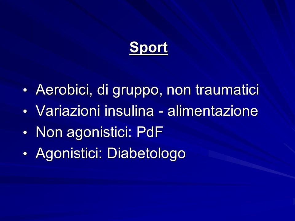 Sport Aerobici, di gruppo, non traumatici Aerobici, di gruppo, non traumatici Variazioni insulina - alimentazione Variazioni insulina - alimentazione