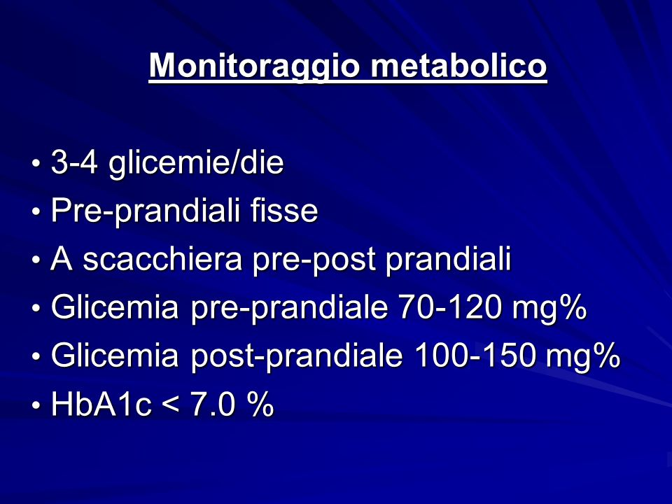 Monitoraggio metabolico 3-4 glicemie/die 3-4 glicemie/die Pre-prandiali fisse Pre-prandiali fisse A scacchiera pre-post prandiali A scacchiera pre-pos