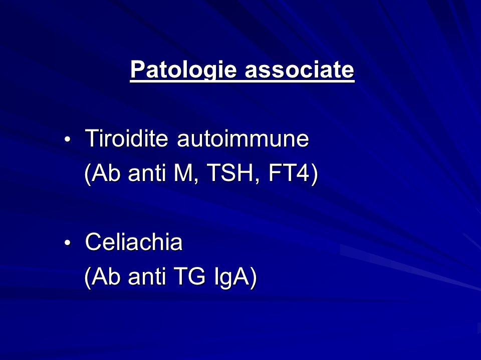 Patologie associate Tiroidite autoimmune Tiroidite autoimmune (Ab anti M, TSH, FT4) (Ab anti M, TSH, FT4) Celiachia Celiachia (Ab anti TG IgA) (Ab ant