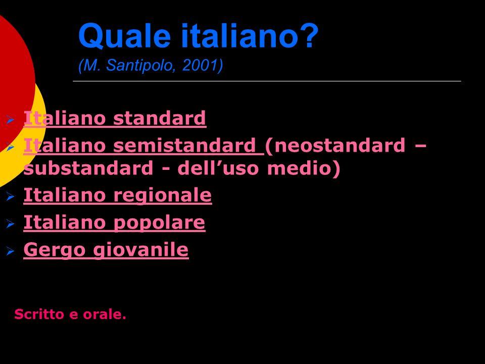 Quale italiano? (M. Santipolo, 2001) Italiano standard Italiano semistandard (neostandard – substandard - delluso medio) Italiano regionale Italiano p