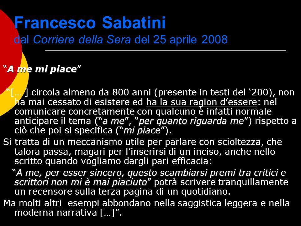 Francesco Sabatini dal Corriere della Sera del 25 aprile 2008 A me mi piaceA me mi piace a meper quanto riguarda me mi piace [… ] circola almeno da 80