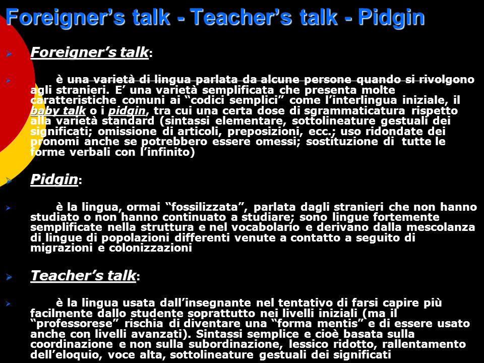Foreigners talk - Teachers talk - Pidgin Foreigners talk Foreigners talk : baby talk è una varietà di lingua parlata da alcune persone quando si rivol