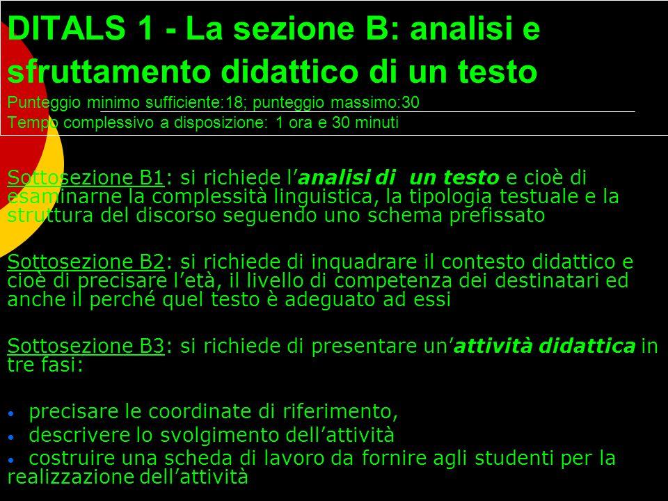 DITALS 1 - La sezione B: analisi e sfruttamento didattico di un testo Punteggio minimo sufficiente:18; punteggio massimo:30 Tempo complessivo a dispos