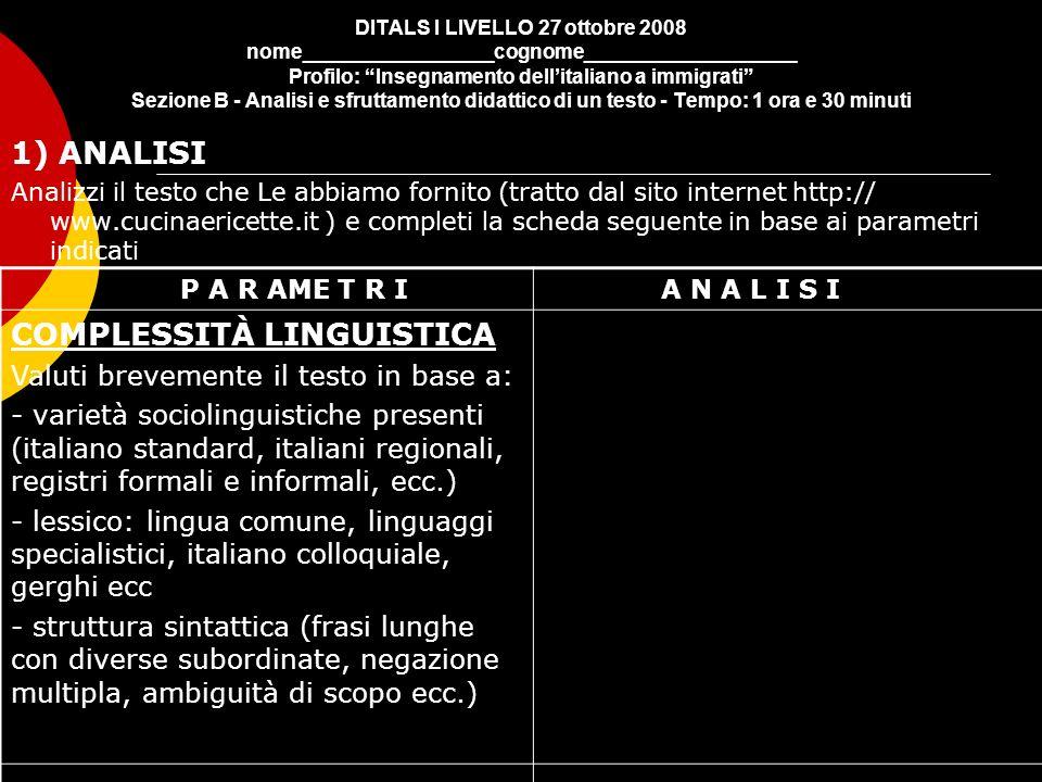 DITALS I LIVELLO 27 ottobre 2008 nome_________________cognome___________________ Profilo: Insegnamento dellitaliano a immigrati Sezione B - Analisi e
