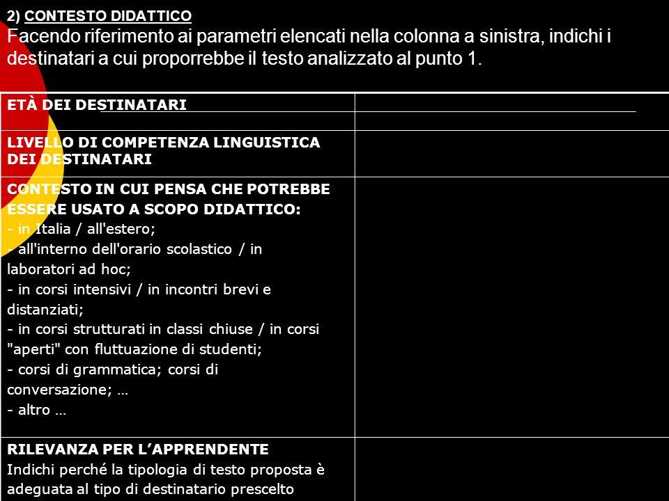 2) CONTESTO DIDATTICO Facendo riferimento ai parametri elencati nella colonna a sinistra, indichi i destinatari a cui proporrebbe il testo analizzato