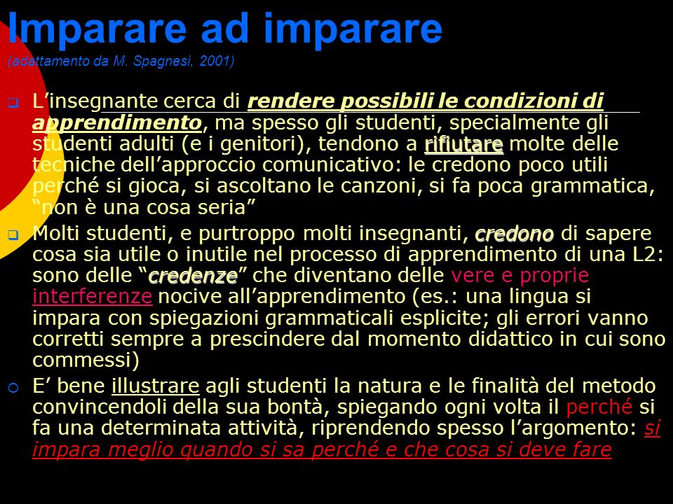 Imparare ad imparare (adattamento da M. Spagnesi, 2001) rifiutare Linsegnante cerca di rendere possibili le condizioni di apprendimento, ma spesso gli