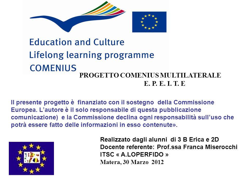 PROGETTO COMENIUS MULTILATERALE E. P. E. I. T. E Il presente progetto è finanziato con il sostegno della Commissione Europea. Lautore è il solo respon