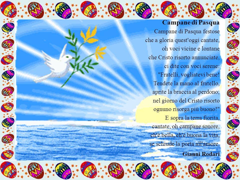 Campane di Pasqua Campane di Pasqua festose che a gloria quest'oggi cantate, oh voci vicine e lontane che Cristo risorto annunciate, ci dite con voci