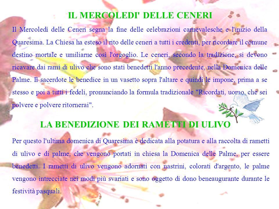 IL MERCOLEDI' DELLE CENERI Il Mercoledì delle Ceneri segna la fine delle celebrazioni carnevalesche e l'inizio della Quaresima. La Chiesa ha esteso il