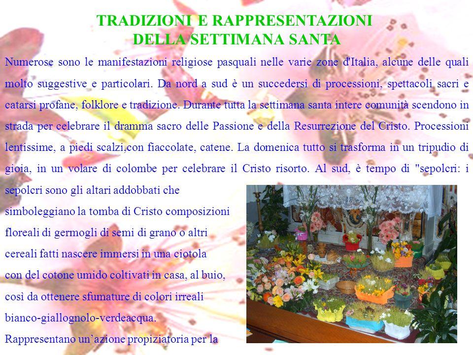 TRADIZIONI E RAPPRESENTAZIONI DELLA SETTIMANA SANTA Numerose sono le manifestazioni religiose pasquali nelle varie zone d'Italia, alcune delle quali m