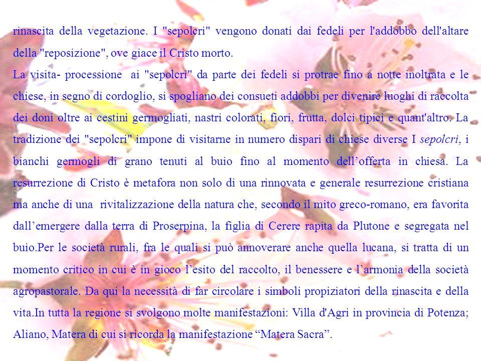 La più spettacolare è, comunque, la Processione dei Misteri a Barile (Potenza) che si tiene nel primo pomeriggio del Venerdì Santo.