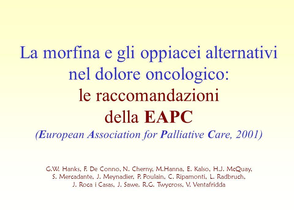 La morfina e gli oppiacei alternativi nel dolore oncologico: le raccomandazioni della EAPC (European Association for Palliative Care, 2001) G.W. Hanks