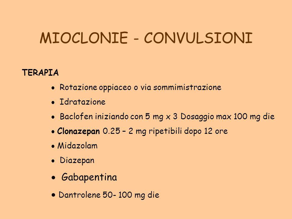 MIOCLONIE - CONVULSIONI TERAPIA Rotazione oppiaceo o via sommimistrazione Idratazione Baclofen iniziando con 5 mg x 3 Dosaggio max 100 mg die Clonazep