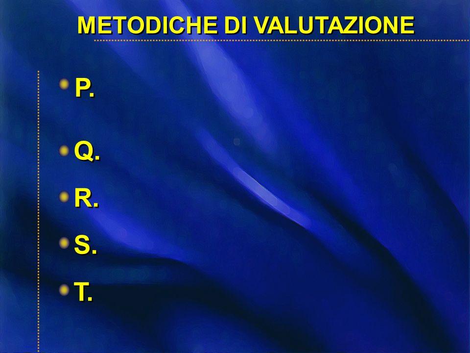 METODICHE DI VALUTAZIONE P. Q. R. S. T. Q. R. S. T.