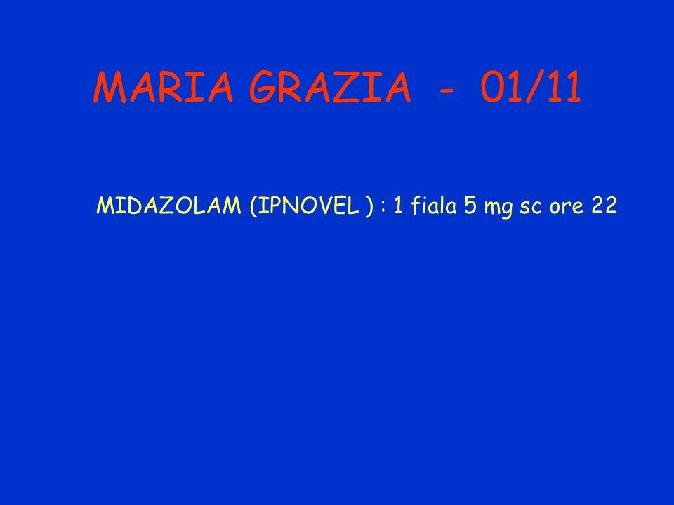 MARIA GRAZIA - 01/11 MIDAZOLAM (IPNOVEL ) : 1 fiala 5 mg sc ore 22